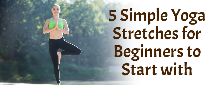 5 Simple Yoga Stretches for Beginners to Start with