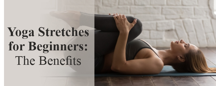 Yoga Stretches for Beginners The Benefits