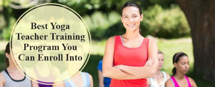 Best Yoga Teacher Training Program You Can Enroll Into