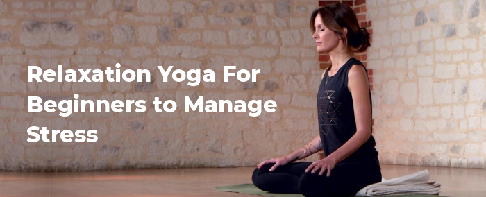Relaxation Yoga For Beginners to Manage Stress