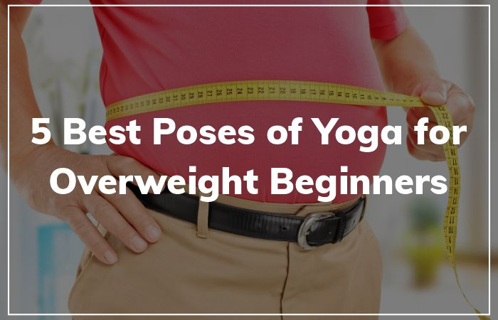Yoga for Overweight Beginners